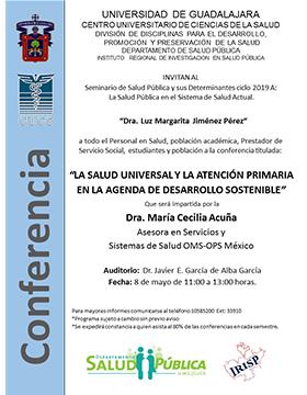 Cartel informativo de la conferencia: La salud universal y la atención primaria en la agenda de desarrollo sostenible. A realizarse el 8 de mayo, de 11:00 a 13:00 horas, en el Auditorio Doctor Javier E. García de Alba García del CUCS