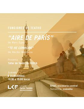 Cartel informativo sobre las Funciones de teatro: Aire de París, de Marc Egea, y Te he conocido, de Héctor Mendoza, el  6 de diciembre, a las 18:00 h. en el Árbol, escenario central, Librería Carlos Fuentes