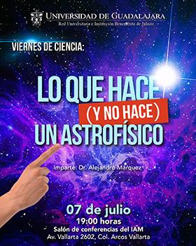 Cartel alusivo a la conferencia: Lo que hace (y no hace) un astrofísico, a impartirse en los viernes de ciencia en el IAM, el 7 de julio, a las 19:00 horas.