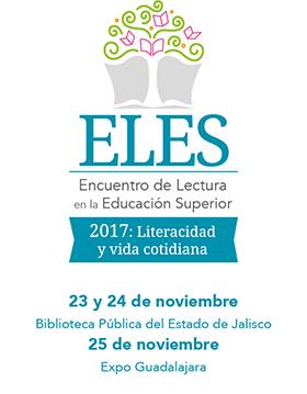 Cartel con texto informativo al Encuentro de Lectura en la Educación Superior (ELES) 2017: Literacidad y vida cotidiana; a realizarse del 23 y 24 de noviembre en la Biblioteca Pública del Estado de Jalisco y el 25 de noviembre, en Expo Guadalajara.