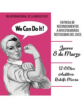 Cartel informativo sobre la Entrega de reconocimientos a investigadoras destacadas del CUCS, en el marco del Día Internacional de la Mujer 2018, el día 8 de marzo 12:00 h.  en el  Auditorio Rodolfo Morán, CUCS Sierra Mojada 950, Col. Independencia
