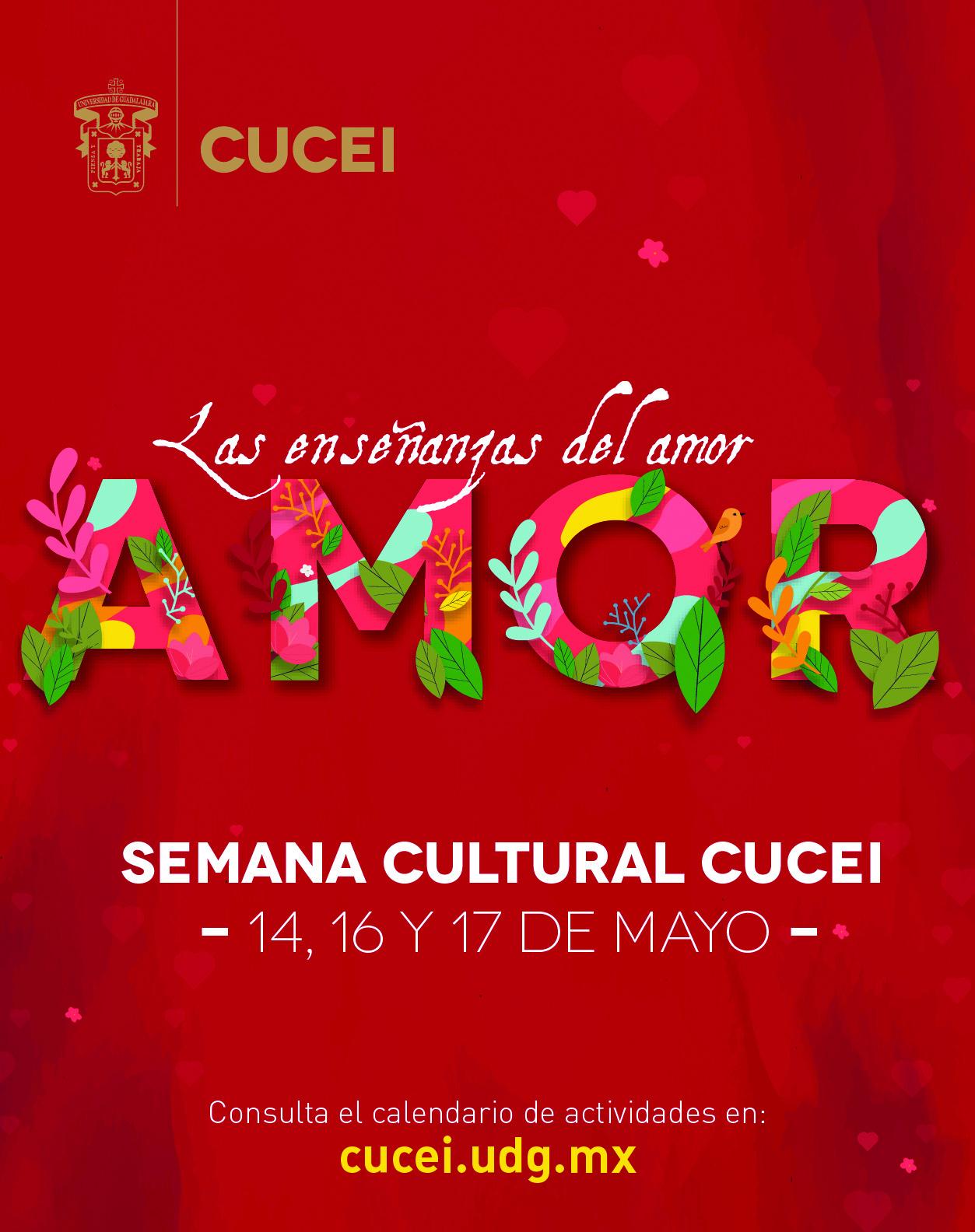 """Cartel informativo de la Semana Cultural CUCEI """"Las ensañanzas del amor"""". A desarrollarse el 14, 16 y 17 de mayo, en el Centro Universitario de Ciencias Exactas e Ingenierías (CUCEI)"""