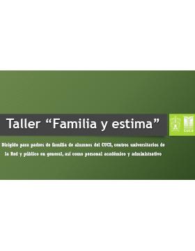 Texto informativo y de invitación al Taller: Familia y estima. A realizarse el 23 de marzo, de 9:00 a 11:00 horas, en el Auditorio de Fisiopatología del CUCS.