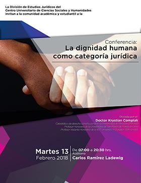 Conferencia: La dignidad humana como categoría jurídica; evento a realizarse el 13 de febrero, de 7:00 a 20:30 horas en el Auditorio Carlos Ramírez Ladewig del CUCSH.