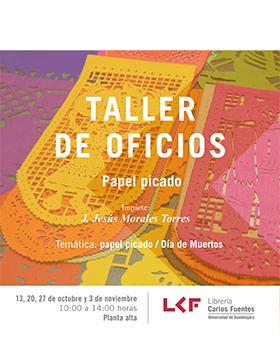 Cartel informativo sobre el Taller de oficios: Papel picado, los días 13, 20 y 27 de octubre y 3 de noviembre de 10:00 a 14:00 h. en Planta alta de la Librería Carlos Fuentes de la BPEJ