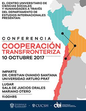 """Cartel con texto informativo acerca de la Conferencia: Cooperación Transfronteriza, que imparte: Cristian Ovando Santana, de la Universidad Arturo Prat; el 10 de octubre a las 11:00 horas, en la Sala de Juicios Orales """"Mariano Otero"""" del CUCSH. Entrada libre."""
