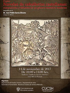 Cartel informativo sobre el Curso: Novelas de caballerías castellanas: composición y difusión de un género narrativo moderno, el día 14 de noviembre, de 10:00 a 14:00 h. en el   Auditorio Adalberto Navarro Sánchez del CUCSH Guanajuato 1045, Col. Alcalde Barranquitas