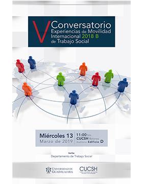 Cartel informativo y de invitación al V Conversatorio Experiencias de Movilidad Internacional 2018B de Trabajo Social. A realizarse el 13 de marzo, a las 11:00 horas, en el Auditorio Edificio D del CUCSH Belenes.