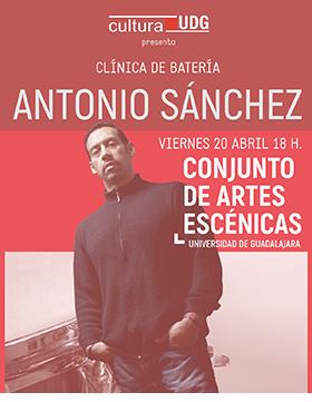 Cartel informativo y de invitación al evento: Clínica de batería y showcase con Antonio Sánchez. A realizarse el 20 de abril a las 18:00 horas. En el Conjunto de Artes Escénicas de la UdeG.