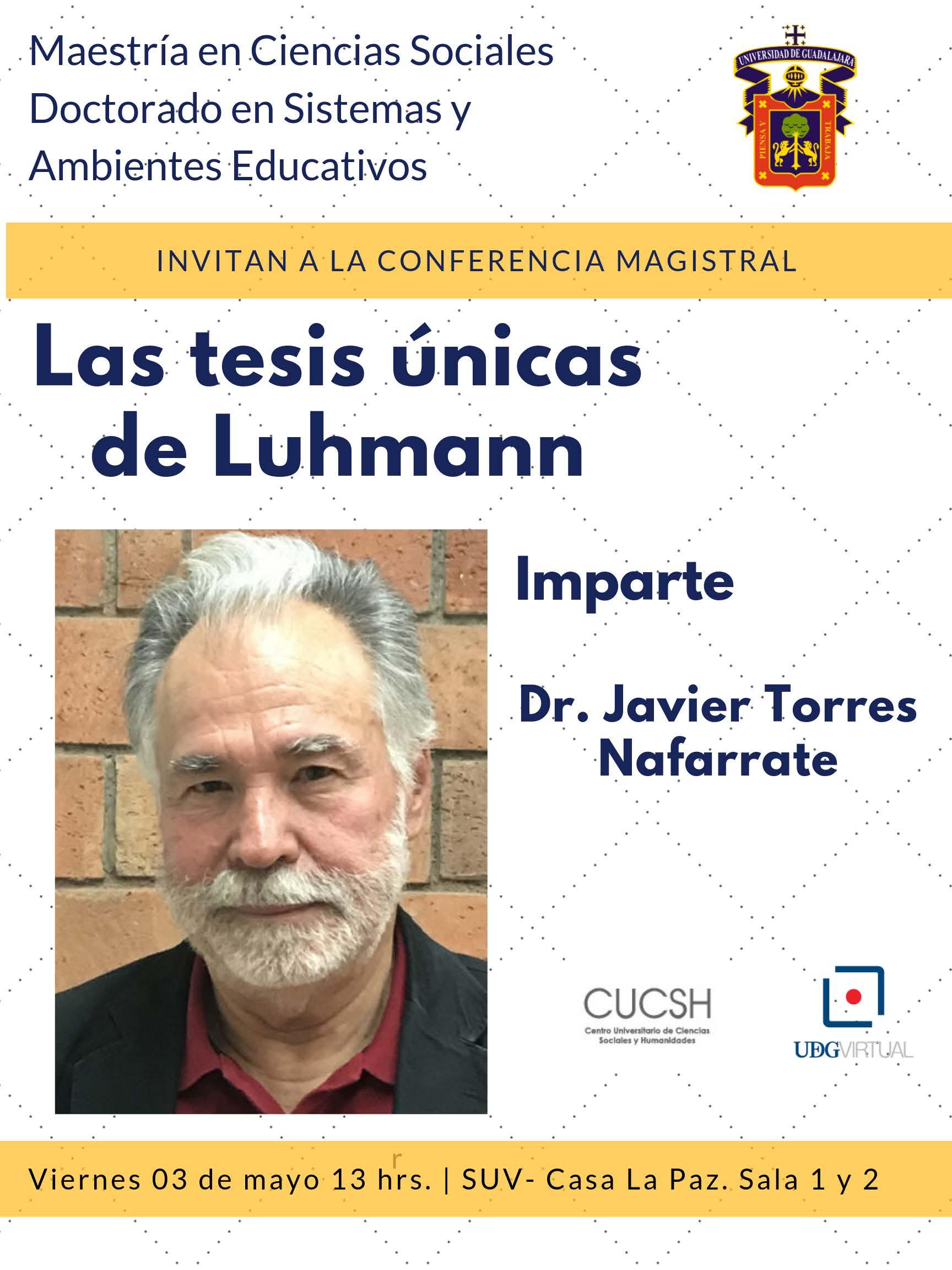 Cartel informativo de la conferencia magistral: Las tesis únicas de Luhmann. Imparte: Doctor Javier Torres Nafarrete. A desarrollarse el 3 de mayo, a las 13:00 horas, en la sala 1 y 2 de Casa La Paz