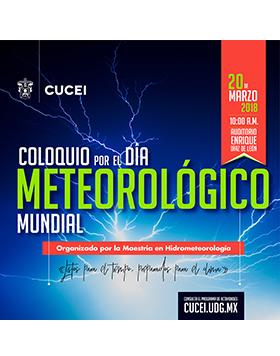 Cartel informativo sobre el Coloquio por el Día Meteorológico Mundial, el día 20 de marzo, a las 10:00 h., en el Auditorio Enrique Díaz de Léon, CUCEI Blvd. Marcelino García Barragán #1421, esq Calzada Olímpica