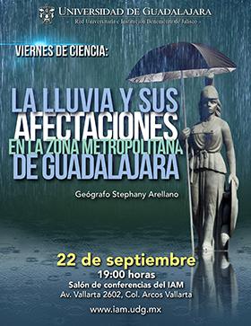 Invitación a la Conferencia: La lluvia y sus afectaciones en la Zona Metropolitana de Guadalajara, en el marco del programa Viernes de Ciencia. Imparte: Geógrafo Stephany Arellano, el 22 de septiembre a las19:00 horas, en el Salón de Conferencias del Instituto de Astronomía y Meteorología de la Universidad de Guadalajara.
