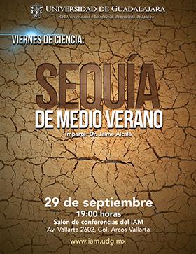 Invitación a la conferencia: Sequía de medio verano, en el marco del programa Viernes de Ciencia. Imparte: Dr. Jaime Alcalá, el 29 de septiembre a las 19:00 horas en el Salón de Conferencias del Instituto de Astronomía y Meteorología de la Universidad de Guadalajara.
