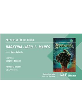 Cartel informativo de la Presentación del libro: Darkyria Libro 1 - Mares. Autor: Karen Gallardo. Coordina: Cangrejo Editores. A realizarse el 12 de abril, a las 18:00 horas, en el Salón planta baja de la Librería Carlos Fuentes.