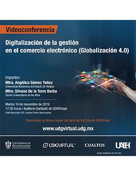 Videoconferencia: Digitalización de la gestión en el comercio electrónico (Globalización 4.0) a llevarse a cabo el 19 de noviembre a las 17:00 horas.