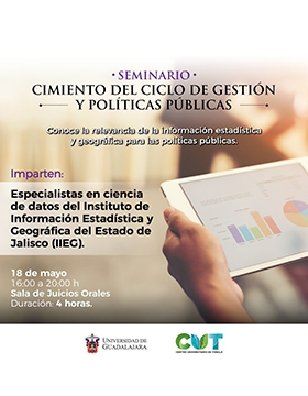 Cartel informativo y de invitación al Seminario: Cimiento del ciclo de gestión y políticas públicas. A realizarse el 18 de mayo, de 16:00 a 20:00 horas. En la Sala de Juicios Orales del CUTonalá.