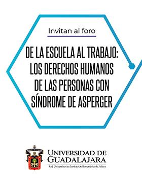"""Cartel informativo sobre el Foro: """"De la escuela al trabajo: Los derechos humanos de las personas con Síndrome de Asperger"""", el 20 de febrero, 12:00 h. en el Auditorio Dr. Wenceslao Orozco y Sevilla, CUCS"""