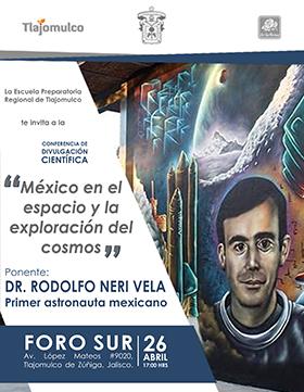 Cartel informativo y de invitación a la Conferencia: México en el espacio y la exploración del cosmos. Ponente: Doctor Rodolfo Neri, primer astronauta mexicano. A realizarse el 26 de abril a las 17:00 horas, en el  Foro Sur, Tlajomulco de Zúñiga.