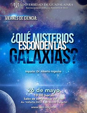 Cartel con texto informativo para asistir a la conferencia: ¿Qué misterios esconden las galaxias?, en el marco de los Viernes de Ciencia, el 26 mayo a las 19:00 horas, en el salón de conferencias del IAM.