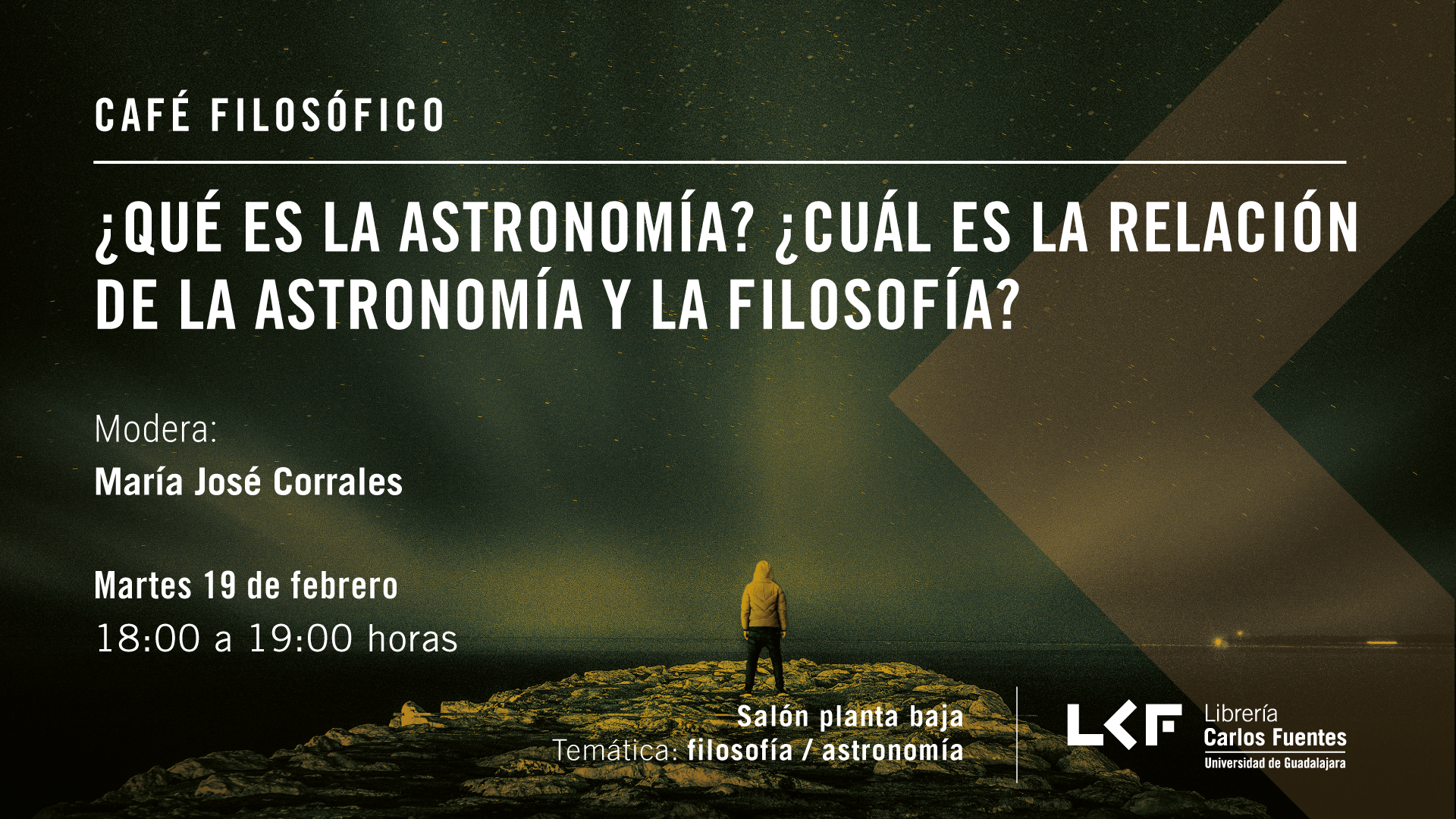 Cartel informativo sobre el Café filosófico: ¿Qué es la astronomía? ¿Cuál es la relación de la astronomía y la filosofía? , el 19 de febrero, de 18:00 a 19:00 h. en el Salón planta baja, Librería Carlos Fuentes.