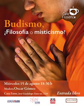 Cartel informativo sobre el Café filosófico: Budismo ¿filosofía o misticismo? el 15 de agosto en Casa Zuno
