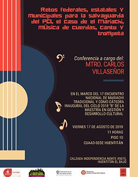 Cartel informativo sobre la Conferencia: Retos federales, estatales y municipales para la salvaguarda del PCI, el caso del mariachi, música de cuerdas, canto y trompeta, el día 17 de agosto, en el Piso 10 del CUAAD sede Huentitán