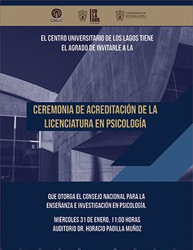 Cartel de invitación a la Ceremonia de Acreditación de la Licenciatura en Psicología que otorga el Consejo Nacional para la Enseñanza e Investigación en Psicología, el 31 de enero a las11:00 horas, en el Auditorio Dr. Horacio Padilla Muñoz del CULagos. Se proporciona página Web del centro universitario.