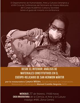 Cartel informativo sobre la Conferencia: Desde el interior: Análisis de materiales constitutivos en el cuerpo-relicario de San Hermion Mártir, el 27 de febrero, 19:00 h. en la Casa Universitaria de la Ciencia, el Arte y la Cultura, Lagos de Moreno, Jalisco