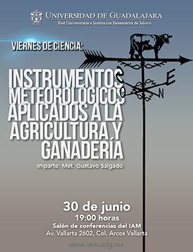 Cartel con texto informativo de la conferencia: Instrumentos meteorológicos aplicados a la agricultura y ganadería, que Imparte el  Meteórologo Gustavo Salgado, el 30 de junio a las 19:00 horas, en el Salón de conferencias del Iam, con entrada libre.
