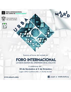 """Cartel de invitación al Foro Internacional URBA-FIL 2017 """"La nueva agenda del urbanismo en el siglo XXI""""; evento a realizarse del 30 de noviembre al 2 de diciembre en las sedes: Expo Guadalajara y Hotel Hilton"""