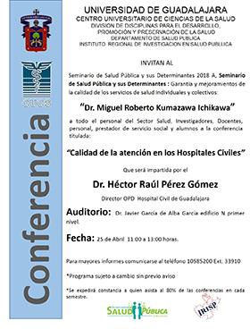 Cartel con texto informativo acerca de la Conferencia: Calidad de la atención en los Hospitales Civiles, en el marco del Seminario de Salud Pública y sus Determinantes 2018A, a celebrarse el 25 de abril, de 11:00 a 13:00 horas en el Auditorio Dr. Javier García de Alba García del CUCS.
