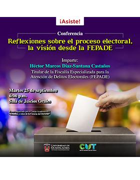 Cartel informativo sobre la Conferencia: Reflexiones sobre el proceso electoral, la visión desde la FEPADE, el 25 de septiembre, a las 18:00 h. en la Sala de Juicios Orales, CUTonalá
