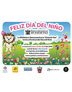 Cartel informativo y de invitación al Festival del Día del Niño 2018. Habrá música, juegos, teatro guiñol y cuentacuentos. A realizarse el 30 de abril, a las 17:00 horas, en la Biblioteca Iberoamericana Octavio Paz.
