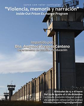 Cartel informatibvo sobre el Curso: Violencia, memoria y narración (Inside-Out Prison Exchange Program) Del 29 de agosto al 12 de diciembre