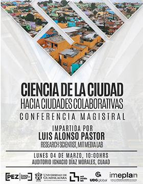 Cartel informativo sobre la Conferencia magistral: Ciencia de la ciudad hacia ciudades colaborativas, el 4 de marzo, 10:00 h. en el Auditorio Ignacio Díaz Morales, CUAAD