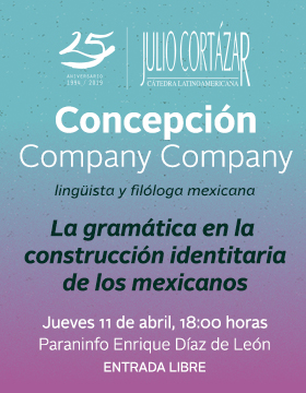 Cartel informativo y de invitación a la Cátedra Latinoamericana Julio Cortázar con Concepción Company Company, lingüista y filóloga mexicana. A realizarse el 11 de abril, a las 18:00 horas, en el Paraninfo Enrique Díaz de León.