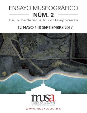 Cartel con texto informativo de la Exposición: Ensayo museográfico Núm. 2, de lo moderno a lo contemporáneo del 12 de mayo al 10 de septiembre de 2017 en el MUSA.