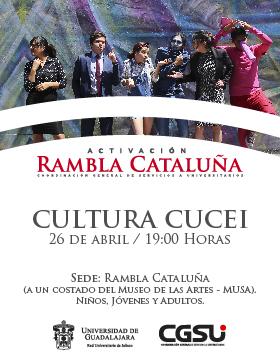 Cartel informativo y de invitación al Jueves de Activación de Rambla Cataluña: Cultura CUCEI. A realizarse el 26 de abril, a las 19:00 horas.Sede: Rambla Cataluña