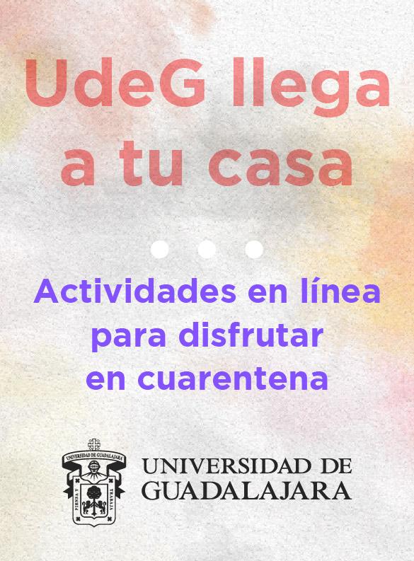 UdeG llega a tu casa. Actividades en línea para disfrutar en cuarentena