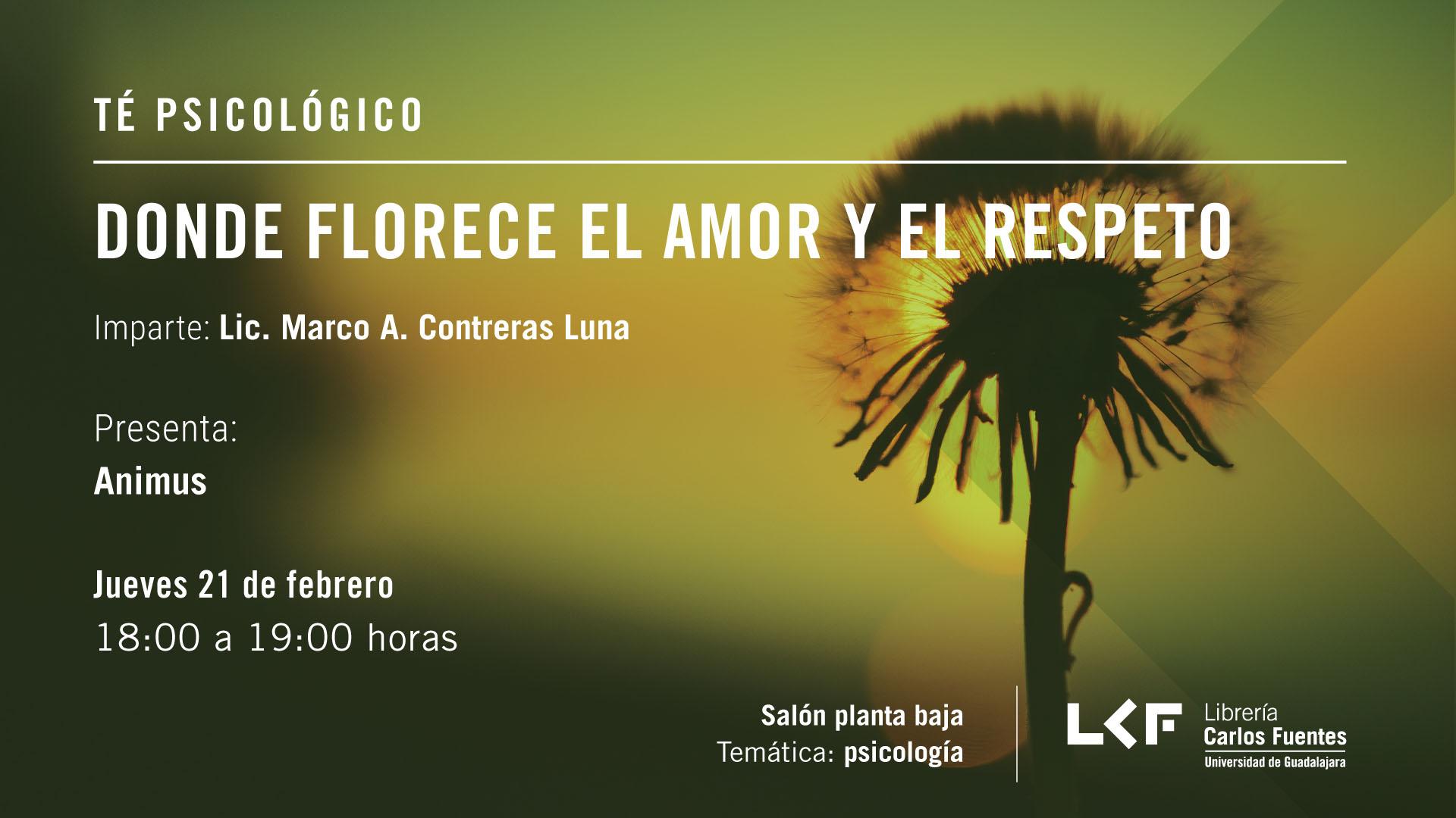 Cartel informativo sobre el Té psicológico: Donde florece el amor y el respeto, el  21 de febrero, de 18:00 a 19:00 h. en el Salón planta baja, Librería Carlos Fuentes.