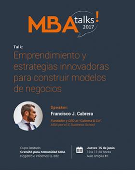 Cartel con texto informativo de Talk: Emprendimiento y estrategias innovadoras para construir modelos de negocios; evento con cupo limitado y entrada gratuita para comunidad MBA, a realizarse el juéves 15 de junio de 10:00 a 11:30 horas en el Aula amplia 1 del CUCEA.