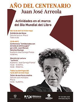 Cartel informativo y de invitación a las Actividades por el Día Mundial del Libro: Año del Centenario de Juan José Arreola. A realizarse del 15 de abril al 16 de mayo. En la Biblioteca Pública del Estado de Jalisco -Juan José Arreola-.