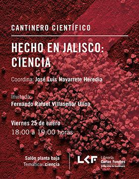 Cartel informativo sobre el Cantinero científico: Hecho en Jalisco: Ciencia, el 25 de enero, a las 18:00 h. en el Salón planta baja, Librería Carlos Fuentes