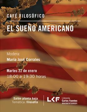 Cartel informativo sobre el Café filosófico: El sueño americano el 22 de enero, a las 18:00 h. en el Salón planta baja, Librería Carlos Fuentes