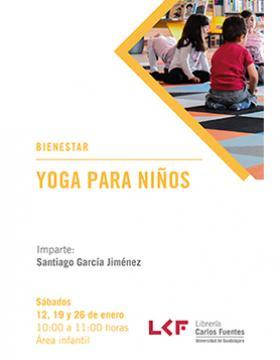 Cartel informativo y de invitación: Yoga para niños. A realizarse los sábados 12, 19 y 26 de enero, de 10:00 a 11:00 horas. En el área infantil, Librería Carlos Fuentes.