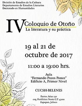 Cartel con texto informativo del IV Coloquio de Otoño: La literatura y su práctica, que se realizará del 19 al 21 de octubre de 2017 del 11:00 a 19:00 horas, en el aula Aula Fernando Pozos Ponce del CUCSH Belenes.