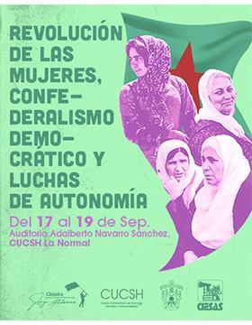 Cartel informativo de la Cátedra Jorge Alonso: Revolución de las mujeres, confederalismo democrático y luchas de autonomía a llevarse a cabo del 17 al 19 de agosto, en el Auditorio Adalberto Sánchez del CUCSH