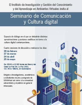 Seminario de Comunicación y Cultura Digital a llevarse a cabo el 28 de febrero, 25 y 27 de marzo y 24 de abril de 10:00 a 12:00 horas.