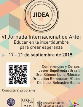 Cartel informativo de la sexta Jornada Internacional de Arte: Educar en la incertidumbre para crear esperanza. A desarrollarse del 17 al 21 de septiembre en el Centro Universitario de Arte Arquitectura y Diseño (CUAAD)