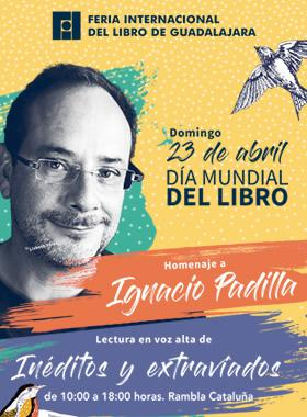 Cartel del día mundial del libro, con homenaje a Ignacio Padilla y lectura en voz alta en la Rambla Cataluña de Inéditos y extraviados; en el horario de 10:00 a 18:00 horas, el día domingo 23 de abril, como festejo dentro de actividades de la Feria Internacional del Libro.